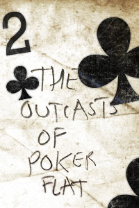 the outcast and virtuous traits in the story the outcasts of poker flat The outcasts of poker flat (1869) is a short story written by renowned  the outcasts of poker flat was first published  reestablish it as a virtuous place .